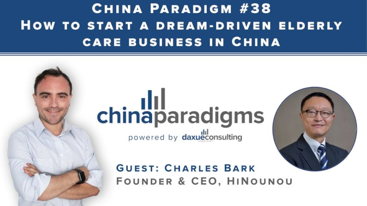 Daxue Consulting Interview: How to start a dream driven elderly care business in China